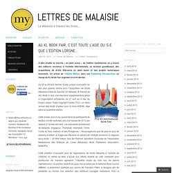 Au KL Book Fair, c'est toute l'Asie du S-E que l'édition lorgne… « Lettres de Malaisie