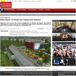 Metz Nord : le projet de l'Agora est relancé