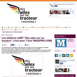 """Les éditions LGBT """"Des ailes sur un tracteur"""", c'est quoi ? [via YAGGPRO.COM]"""