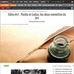 Edito #47 : Paidia et Ludus, les deux mamelles du jeu