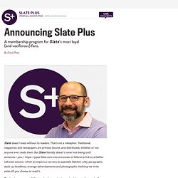 What is Slate Plus? Editor David Plotz on Slate's new membership program.