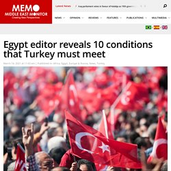 Egypt editor reveals 10 conditions that Turkey must meet