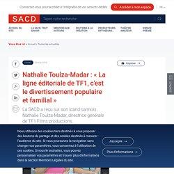 Nathalie Toulza-Madar : « La ligne éditoriale de TF1, c'est le divertissement populaire et familial »