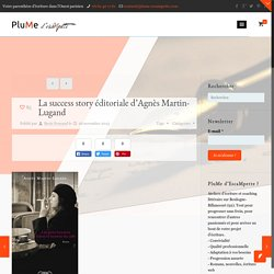 La success story éditoriale d'Agnès Martin-Lugand - PluMe d'EscaMpettePluMe d'EscaMpette