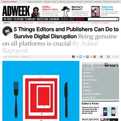 5-things-editors-and-publishers-can-do-survive-digital-disruption-165193?utm_term=AWK_TodayTech&utm_content=buffer4e87a&utm_medium=social&utm_source=twitter