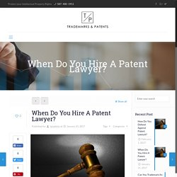 When Do You Hire A Patent Lawyer? - Edmonton & Calgary Patents