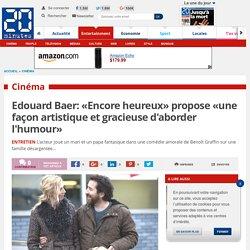 Edouard Baer: «Encore heureux» propose «une façon artistique et gracieuse d'aborder l'humour»