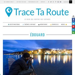 Édouard - Blogueur Voyage & Outdoor Trace Ta Route