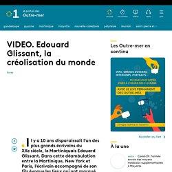 VIDEO. Edouard Glissant, la créolisation du monde - Outre-mer la 1ère...