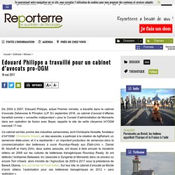"""Edouard Philippe a travaillé pour un cabinet d'avocats pro-<span class=""""caps"""">OGM</span>"""