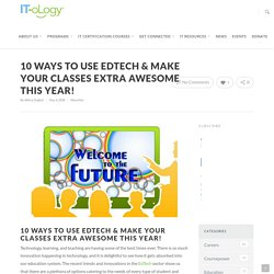 10 Ways to Use EdTech & Make Your Classes Extra Awesome! IT-oLogy