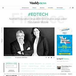 #EdTech : Nomad Education lève 800000 euros pour créer l'Education Mobile - Maddyness