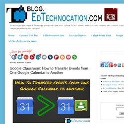 EdTechnocation: Google Classroom: How to Transfer Events from One Google Calendar to Another
