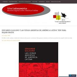 """Eduardo Galeano """"Las venas abiertas de América Latina"""" PDF para bajar gratis"""