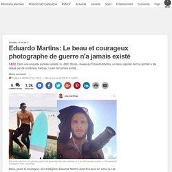 Eduardo Martins: Le beau et courageux photographe de guerre n'a jamais existé