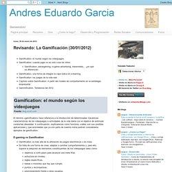 Andres Eduardo Garcia: Revisando: La Gamificación (30/01/2012)