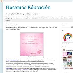 Hacemos Educación: ¿Cómo influye la educación emocional en el aprendizaje? Mar Romera nos dice cómo y por qué