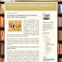 EDUCACIÓN PARA EL TRABAJO: EL TRABAJO LIBERADOR, EN EL SISTEMA EDUCATIVO BOLIVARIANO.