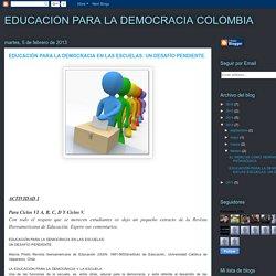 EDUCACION PARA LA DEMOCRACIA COLOMBIA: EDUCACIÓN PARA LA DEMOCRACIA EN LAS ESCUELAS: UN DESAFÍO PENDIENTE.