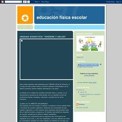 """Educación Física Escolar: UNIDAD DIDÁCTICA """"HIGIENE Y SALUD"""""""