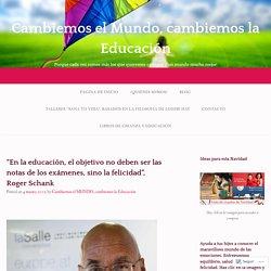 """""""En la educación, el objetivo no deben ser las notas de los exámenes, sino la felicidad"""", Roger Schank – Cambiemos el Mundo, cambiemos la Educación"""