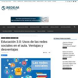 Educación 3.0: Usos de las redes sociales en el aula. Ventajas y desventajas