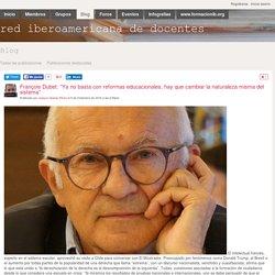 """François Dubet: """"Ya no basta con reformas educacionales, hay que cambiar la naturaleza misma del sistema"""" - Blog - red iberoamericana de docentes"""