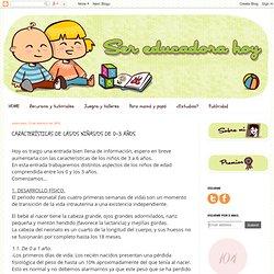 Ser Educadora Hoy: CARACTERÍSTICAS DE LAS/OS NIÑAS/OS DE 0-3 AÑOS.