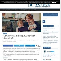 ¿Cómo educar a la nueva generación e-Learning?