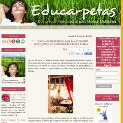 Educarpetas: Mamá emprendedora: Crea tu comunidad gratis online sin necesidad de hosting propio.