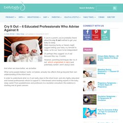 Cry It Out - 6 Educated Professionals Who Advise Against It