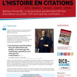 Barbey d'Aurevilly : « Les journaux qui devraient être les éducateurs du publ...