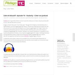 Libre et éducatif : épisode 14 – Audacity – Créer vos podcast