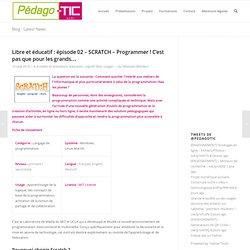 Libre et éducatif : épisode 02 – SCRATCH – Programmer ! C'est pas que pour les grands…