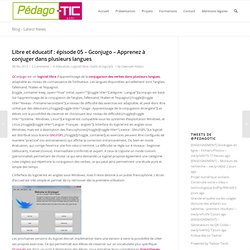Libre et éducatif : épisode 05 – Gconjugo – Apprenez à conjuger dans plusieurs langues
