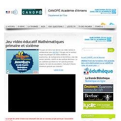 Jeu vidéo éducatif Mathématiques primaire et sixième
