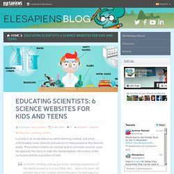 Educating Scientists: 6 Science Websites for Kids and Teens