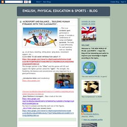 "ENGLISH, PHYSICAL EDUCATION & SPORTS - BLOG: -ACROSPORT AND BALANCE...""BUILDING HUMAN PYRAMIDS WITH THE CLASSMATES""."
