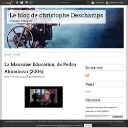 La Mauvaise Education, de Pedro Almodovar (2004) - Le blog de christophe Deschamps