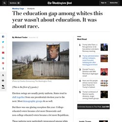 The education gap among whites this year wasn't about education. It was about race.
