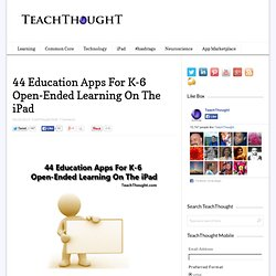 44 Education Apps For K-6 Open-Ended Learning On The iPad