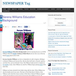 Serena Williams Education Background - NEWSPAPER Tag