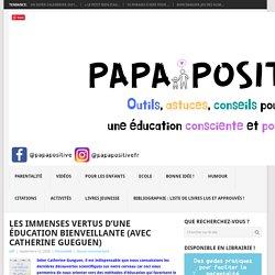 Les immenses vertus d'une éducation bienveillante (avec Catherine Gueguen) - Papa positive !
