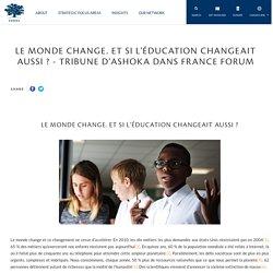 Le monde change. Et si l'éducation changeait aussi ? - Tribune d'Ashoka dans France Forum