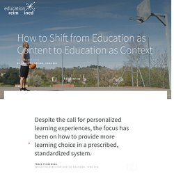 How to Shift from Education as Content to Education as Context - Education Reimagined - Education Reimagined