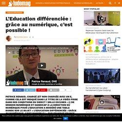 L'Education différenciée : grâce au numérique, c'est possible ! – Ludovia Magazine