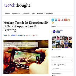 Modern Trends In Education: 50 Different Approaches To Learning