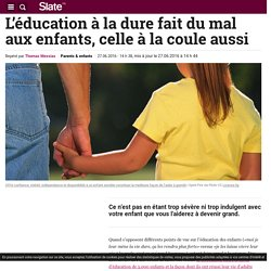 L'éducation à la dure fait du mal aux enfants, celle à la coule aussi