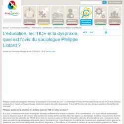 L'éducation, les TICE et la dyspraxie, quel est l'avis du sociologue Philippe Liotard ?