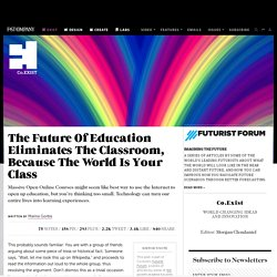 The Future Of Education Eliminates The Classroom, Because The World Is Your Class